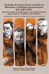 tratado-de-teoria-de-la-verdad-en-filosofos-y-teologos-franciscanos-del-siglo-xiii-bue-naventura-de-bagnoregio-juan-duns-escoto-roger-bacon-y-guillermo-de-ockham